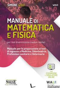 MANUALE DI MATEMATICA E FISICA PER I TEST DI AMMISSIONE MEDICO-SANITARI. MANUALE - GRILLO SARA