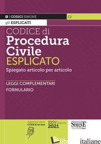 CODICE DI PROCEDURA CIVILE ESPLICATO. SPIEGATO ARTICOLO PER ARTICOLO. LEGGI COMP - AA.VV.