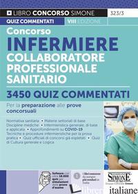 CONCORSO INFERMIERE COLLABORATORE PROFESSIONALE SANITARIO. 3450 QUIZ COMMENTATI. - AA.VV.