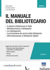 MANUALE DEL BIBLIOTECARIO (IL) - ARDONE VIOLA; GARAVINI BRUNELLA; NACCIARONE LUCIA