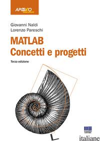 MATLAB. CONCETTI E PROGETTI - NALDI GIOVANNI; PARESCHI LORENZO