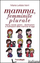 MAMMA, FEMMINILE PLURALE. ALPHA, SOCIAL, GREEN... DECLINAZIONI E INCLINAZIONI DE - VERRI M. LETIZIA