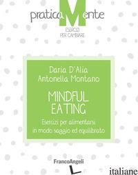 MINDFUL EATING. ESERCIZI PER ALIMENTARSI IN MODO SAGGIO ED EQUILIBRATO - D'ALIA DARIA; MONTANO ANTONELLA