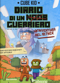 AVVENTURA NEL NETHER. DIARIO DI UN GUERRIERO (UN'). VOL. 2 - CUBE KID