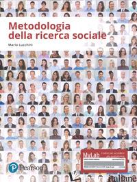 METODOLOGIA DELLA RICERCA SOCIALE. EDIZ. MYLAB. CON ESPANSIONE ONLINE - LUCCHINI MARIO