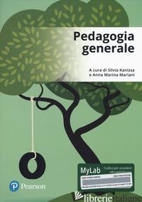 PEDAGOGIA GENERALE. EDIZ. MYLAB. CON CONTENUTO DIGITALE PER ACCESSO ON LINE - KANIZSA S. (CUR.); MARIANI A. M. (CUR.)