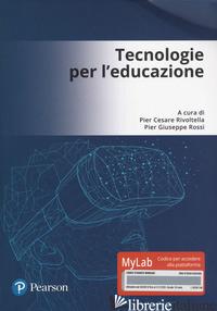 TECNOLOGIE PER L'EDUCAZIONE. EDIZ. MYLAB. CON CONTENUTO DIGITALE PER ACCESSO ON  - RIVOLTELLA P. C. (CUR.); ROSSI P. G. (CUR.)
