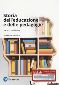 STORIA DELL'EDUCAZIONE E DELLE PEDAGOGIE. EDIZ. MYLAB. CON AGGIORNAMENTO ONLINE - SANTAMAITA SAVERIO