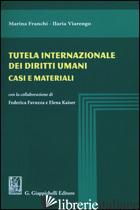 TUTELA INTERNAZIONALE DEI DIRITTI UMANI. CASI E MATERIALI - FRANCHI MARINA; VIARENGO ILARIA