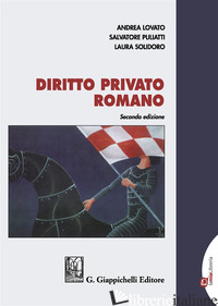 DIRITTO PRIVATO ROMANO - LOVATO ANDREA; PULIATTI SALVATORE; SOLIDORO MARUOTTI LAURA
