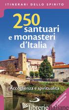 250 SANTUARI E MONASTERI D'ITALIA. ACCOGLIENZA E SPIRITUALITA'. EDIZ. AMPLIATA - DI PEA STEFANO