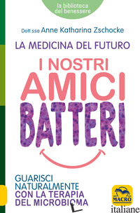 NOSTRI AMICI BATTERI (I) - ZSCHOCKE ANNE KATHARINA