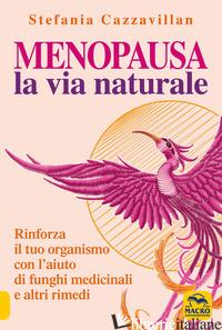 MENOPAUSA. LA VIA NATURALE - CAZZAVILLAN STEFANIA