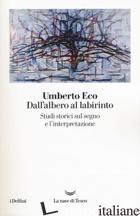 DALL'ALBERO AL LABIRINTO. STUDI STORICI SUL SEGNO E L'INTERPRETAZIONE - ECO UMBERTO