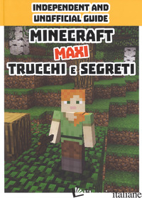 MINECRAFT TRUCCHI E SEGRETI. MAXI. INDEPENDENT AND UNOFFICIAL GUIDE - AA.VV.