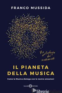 PIANETA DELLA MUSICA. COME LA MUSICA DIALOGA CON LE NOSTRE EMOZIONI (IL) - MUSSIDA FRANCO