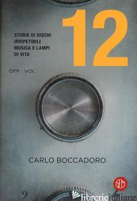 12. STORIE DI DISCHI IRRIPETIBILI, MUSICA E LAMPI DI VITA - BOCCADORO CARLO