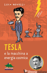 TESLA E LA MACCHINA A ENERGIA COSMICA - NOVELLI LUCA