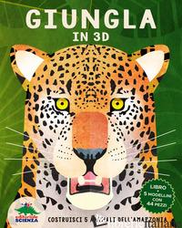 GIUNGLA IN 3D. COSTRUISCI 5 ANIMALI DELL'AMAZZONIA - DICKMANN NANCY