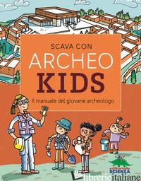 SCAVA CON ARCHEOKIDS. IL MANUALE DEL GIOVANE ARCHEOLOGO -