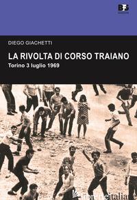 RIVOLTA DI CORSO TRAIANO. TORINO, 3 LUGLIO 1969 (LA) - GIACHETTI DIEGO