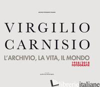 VIRGILIO CARNISIO. L'ARCHIVIO, LA VITA, IL MONDO. EDIZ. ILLUSTRATA - AA VV