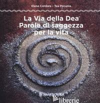 VIA DELLA DEA. PAROLE DI SAGGEZZA PER LA VITA (LA) - CORDARA ELENA; PECUNIA TEA