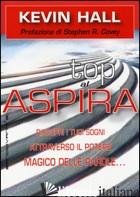 ASPIRA AL TOP! RISCOPRI I TUOI SOGNI ATTRAVERSO IL POTERE MAGICO DELLEPAROLE...  - HALL KEVIN