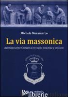 VIA MASSONICA. DAL MANOSCRITTO GRAHAM AL RISVEGLIO NOACHIDE E CRISTIANO (LA) - MORAMARCO MICHELE