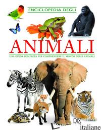 ENCICLOPEDIA DEGLI ANIMALI - AA.VV.
