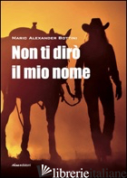 NON TI DIRO' IL MIO NOME - BOTTINI MARIO ALEXANDER