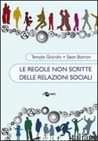 REGOLE NON SCRITTE DELLE RELAZIONI SOCIALI (LE) - GRANDIN TEMPLE; BARRON SEAN; ZYSK V. (CUR.); CRIVELLI E. (CUR.)