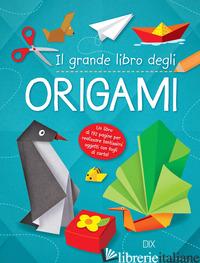 GRANDE LIBRO DELL'ORIGAMI (IL) - AA VV