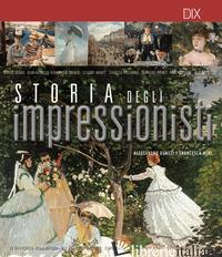 STORIA DEGLI IMPRESSIONISTI - GUASTI ALESSANDRO; NERI FRANCESCA