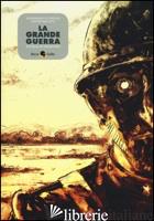 GRANDE GUERRA. STORIA DI NESSUNO (LA) - DI VIRGILIO ALESSANDRO; PASCUTTI DAVIDE