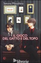 GIOCO DEL GATTO E DEL TOPO (IL) - MIZUSHIRO SETONA