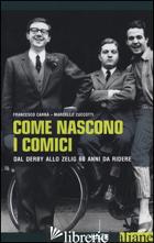 COME NASCONO I COMICI. DAL DERBY ALLO ZELIG, 60 ANNI DA RIDERE - CARRA' FRANCESCO; ZUCCOTTI MAURIZIO