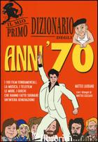 MIO PRIMO DIZIONARIO DEGLI ANNI '70 (IL) - LAUDIANO MATTEO