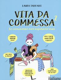 COMMESSE NON RIPOSANO MAI. VITA DA COMMESSA (LE). VOL. 2 - TANFANI LAURA