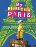 MY FIRST TRIP TO PARIS. A FAMILY'S TRAVEL SURVIVAL GUIDE - DEGONIA SARA; SIMEONE GIOVANNI