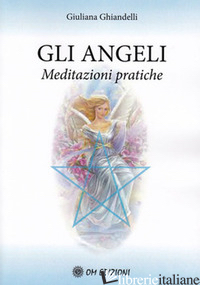 ANGELI. MEDITAZIONI PRATICHE (GLI) - GHIANDELLI GIULIANA