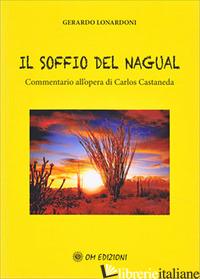 SOFFIO DEL NAGUAL. COMMENTARIO ALL'OPERA DI CARLOS CASTENEDA (IL) - LONARDONI GERARDO