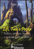 ELFI, FATE E POOKA FOLKLORE, MITOLOGIA, LEGGENDE E TRADIZIONI FATATE DEL GALLES - SIKES WIRT
