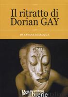 RITRATTO DI DORIAN GAY (IL) - SCIACQUA SAVINA