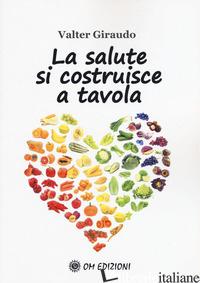 SALUTE SI COSTRUISCE A TAVOLA (LA) - GIRAUDO VALTER