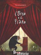 ORSO E IL PIANO. EDIZ. A COLORI (L') - LITCHFIELD DAVID