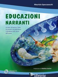 EDUCAZIONI NARRANTI. LA VOCE, LA MUSICA, L'ARTE, LA SCIENZA E LA LETTERATURA SI  - SPACCAZOCCHI MAURIZIO