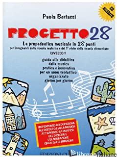 PROGETTO 28. GUIDA DELL'INSEGNANTE. LA PROPEDEUTICA MUSICALE IN 28 PUNTI. LIVELL - BERTASSI PAOLA