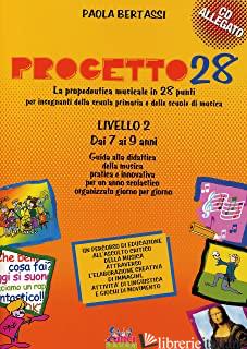 PROGETTO 28. 2° LIVELLO. LIBRO DELL'INSEGNANTE. CON CD-ROM - BERTASSI PAOLA