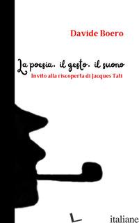 POESIA, IL GESTO, IL SUONO. INVITO ALLA RISCOPERTA DI JACQUES TATI (LA) - BOERO DAVIDE